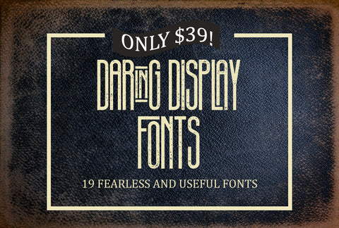 Daring Display Fonts - 19 Fearless And Useful Fonts - Only $39 - MyDesignDeals