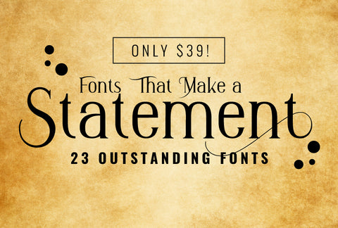 Fonts That Make A Statement - 23 Outstanding Fonts - Just $39 - MyDesignDeals