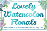 Lovely Watercolor Florals - Only $39 - MyDesignDeals