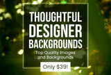 Thoughtful Designer Backgrounds - Top Quality Images - Only $39 - MyDesignDeals