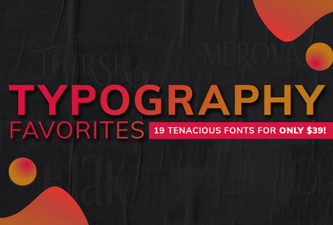 Typography Favorites - 19 Tenacious Fonts - $39 - MyDesignDeals