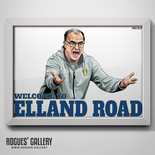 Welcome To Elland Road Leeds United manager Marcelo Bielsa portrait A3 print Rogues' Gallery