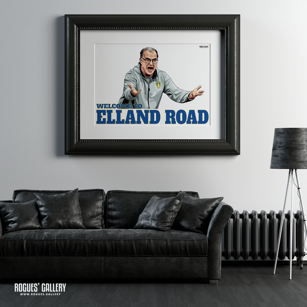 Welcome To Elland Road Leeds United manager Marcelo Bielsa portrait A1 art print