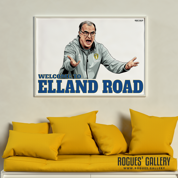 Welcome To Elland Road Leeds United manager Marcelo Bielsa portrait A1 print Rogues' Gallery