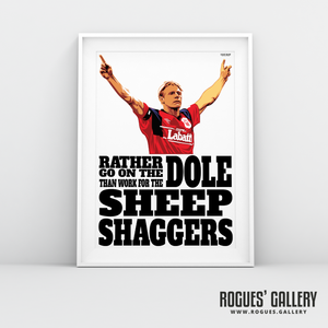 Stuart Pearce Nottingham Forest Sheepshaggers Rather go on the dole City Ground Derby A3 Art Print
