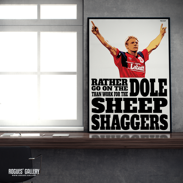Psycho  Stuart Pearce Nottingham Forest Sheepshaggers Rather go on the dole City Ground Derby A1 Art Print