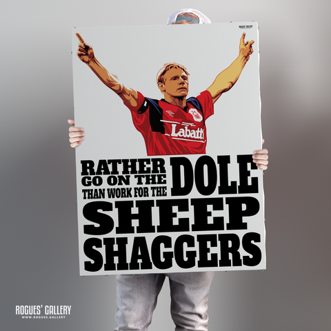 Stuart Pearce Nottingham Forest Sheepshaggers Rather go on the dole Psycho City Ground Derby A0 poster