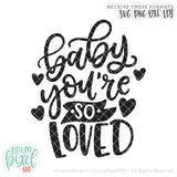 Baby You're so Loved - SVG PNG DXF EPS Cut File • Silhouette • Cricut • More