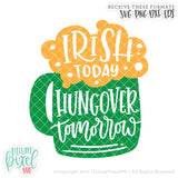 Beer Mug - Irish Today Hungover Tomorrow - SVG PNG DXF EPS Cut File • Silhouette • Cricut • More