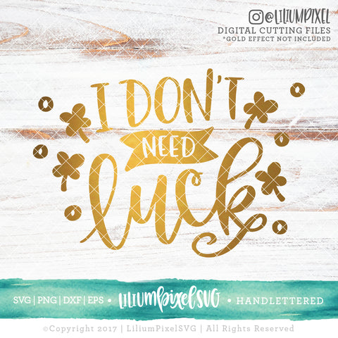 I Don't Need Luck - SVG PNG DXF EPS Cut File • Silhouette • Cricut • More