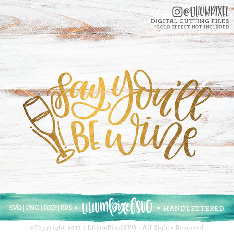 Say You'll Be Wine - SVG PNG DXF EPS Cut File • Silhouette • Cricut • More