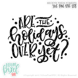 Are the Holidays Over Yet - SVG PNG DXF EPS Cut File • Silhouette • Cricut • More