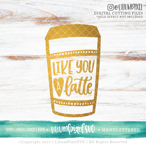 Like You A Latte - SVG PNG DXF EPS Cut File • Silhouette • Cricut • More