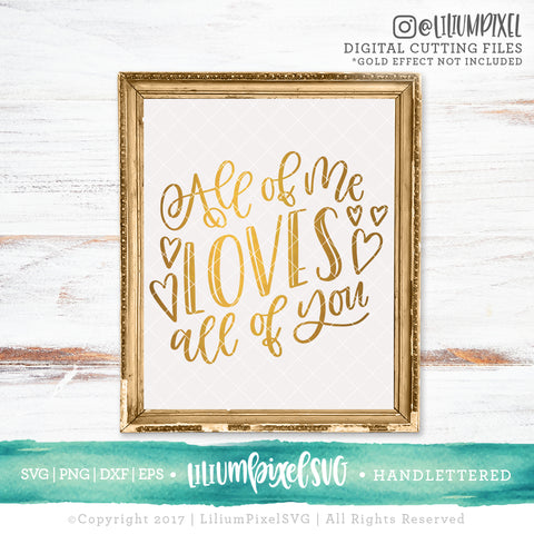 All of Me Loves All of You - SVG PNG DXF EPS Cut File • Silhouette • Cricut • More