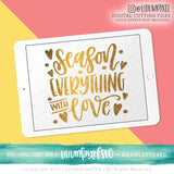Season Everything with Love - SVG PNG DXF EPS Cut File • Silhouette • Cricut • More