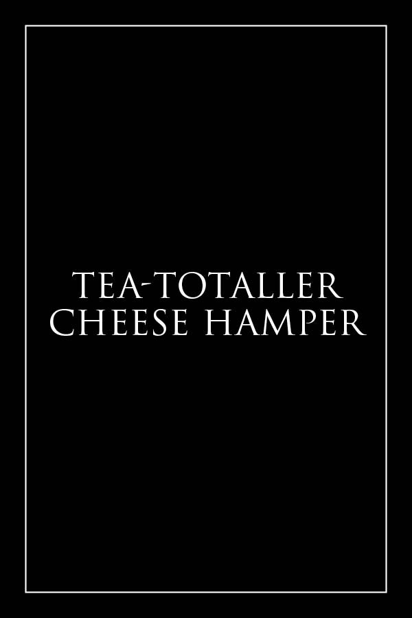 Tea-totaller Cheese Hamper - Milk the Cow Licensed Fromagerie