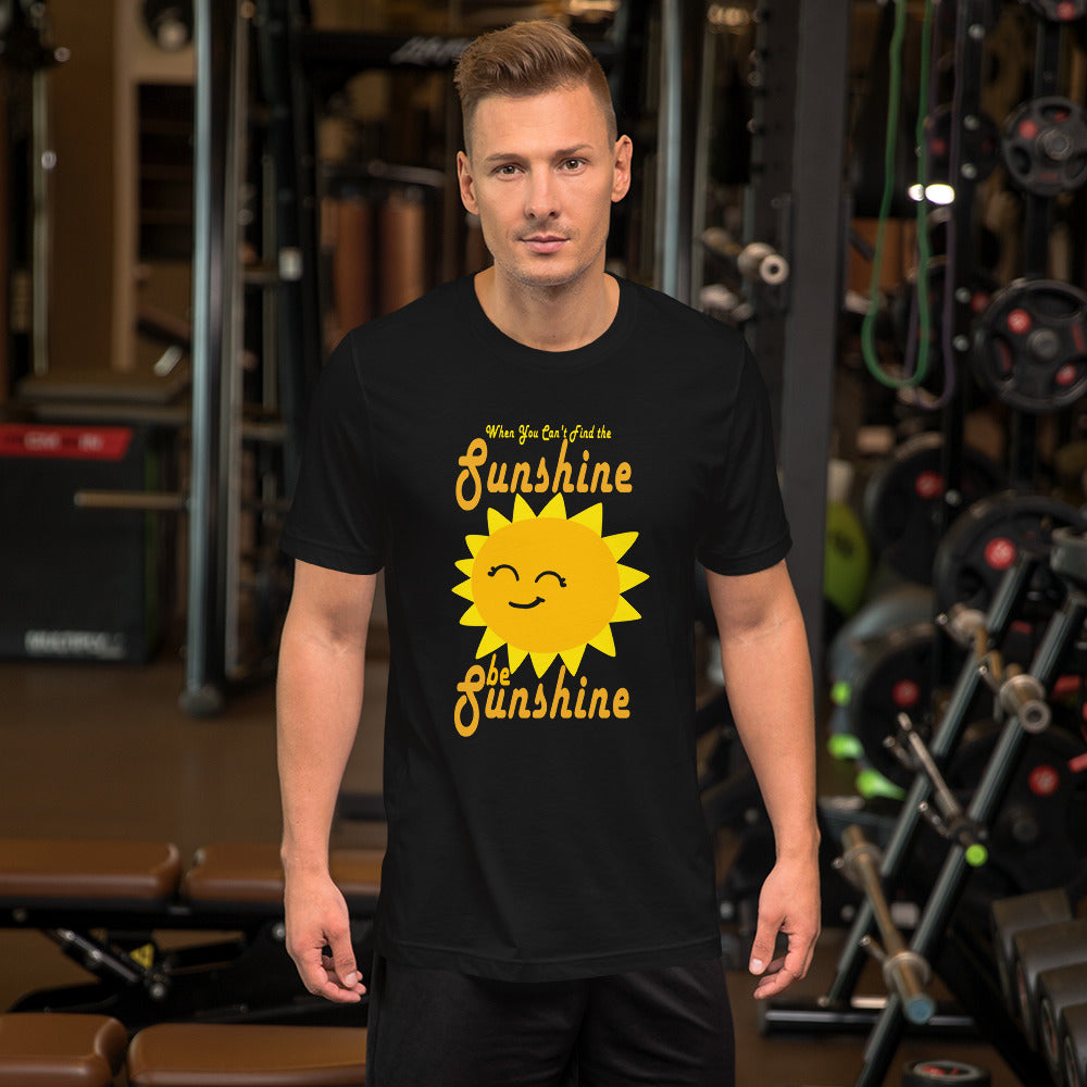 """When You can't find Sunshine be Sunshine"" Tee"