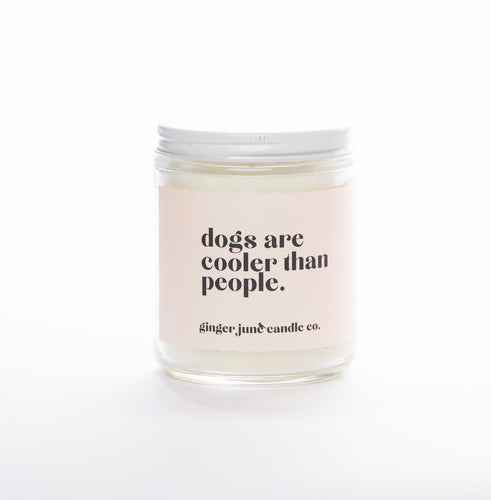 Ginger June Soy Candle - Dogs Are Cooler Than People