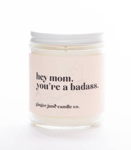 Ginger June Soy Candle-Hey Mom, You're A Badass