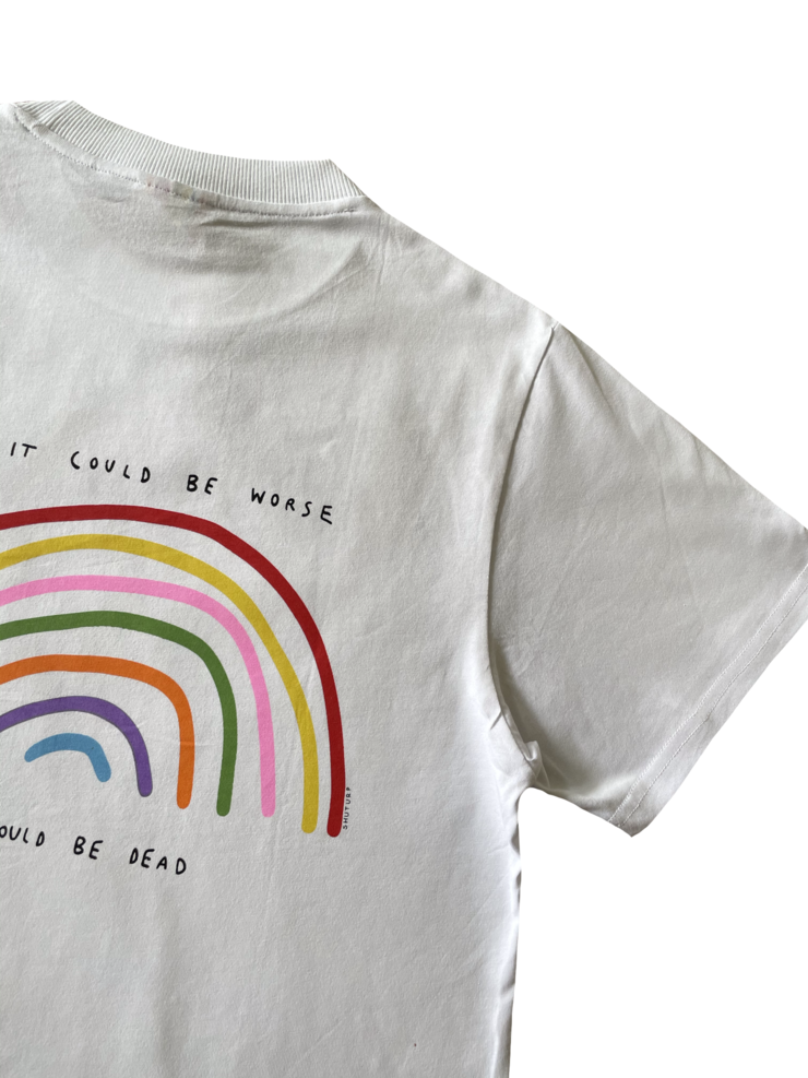 COULD BE WORSE- RAINBOW TEE
