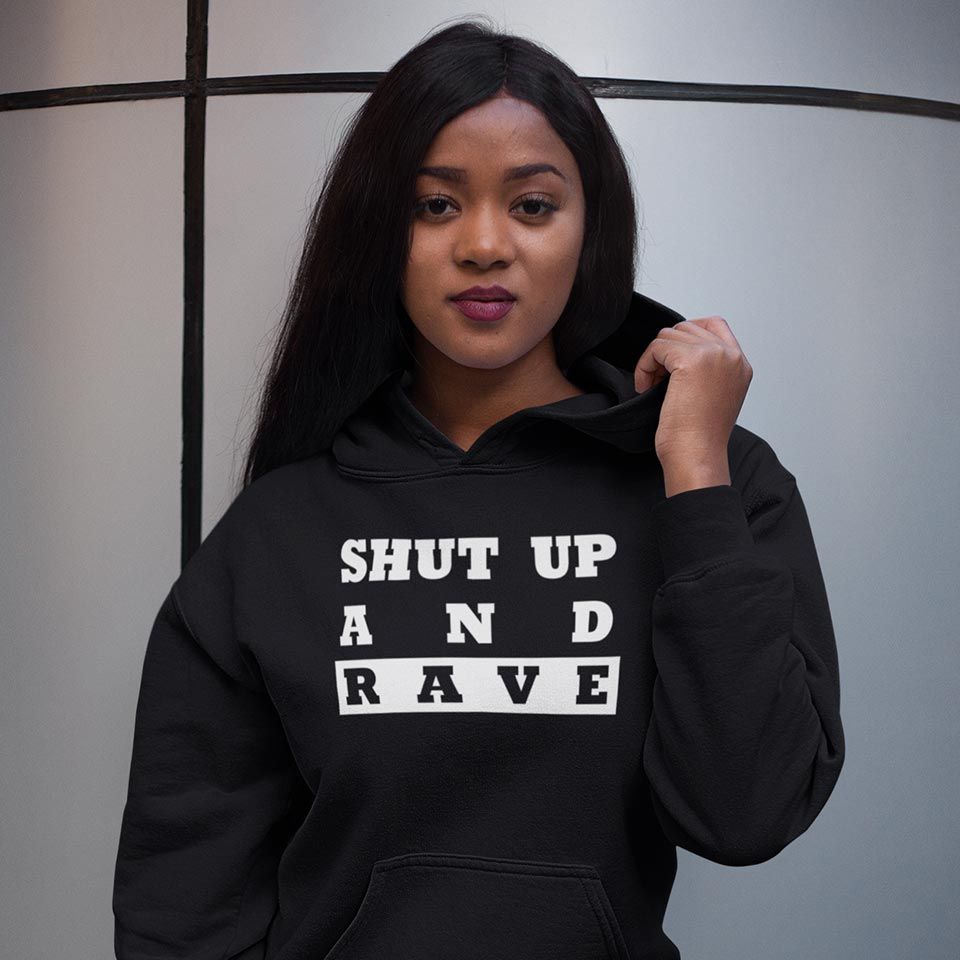Shut Up And Rave Techno Hoodie Festival