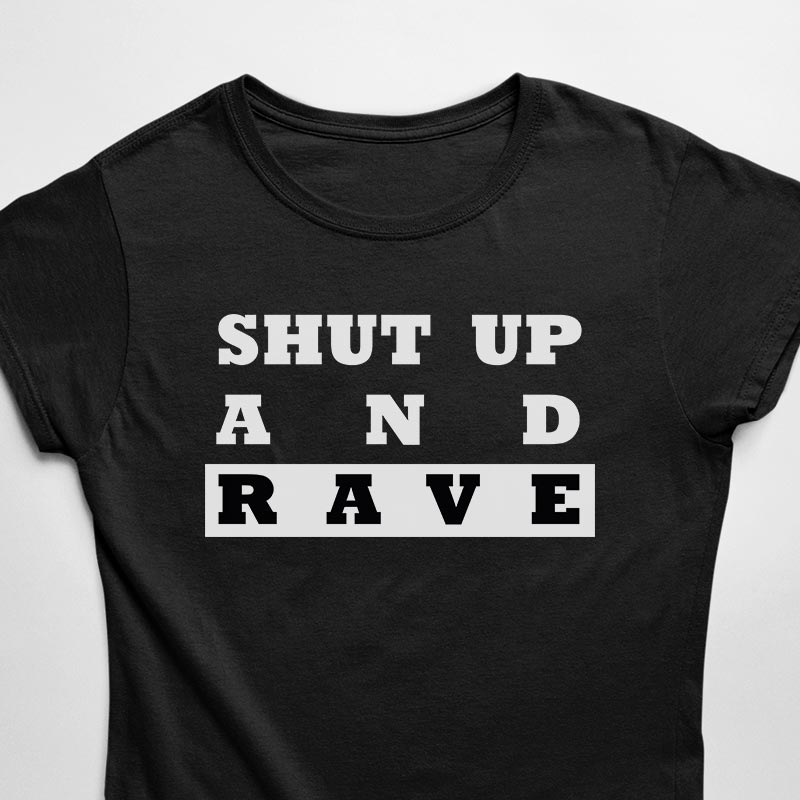 Techno T-Shirt Shut Up And Rave
