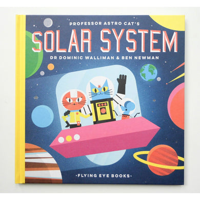 Professor Astro Cat's Solar System by Dr Dominic Walliman and Ben Newman