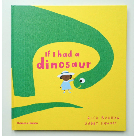 If I had a dinosaur by Alex Barrow and Gabby Dawnay