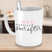 Happily Ever After Mug- Girlfriend- Wife- Bride - Newlywed Gift - You're My Dream Come True - GuysandGirlsGeneral