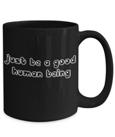 Be a Good Human Being Novelty Inspirational Coffee Mug - GuysandGirlsGeneral