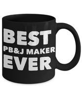 Best PB&J Maker Ever Shout Out Funny Black Coffee Mug! - GuysandGirlsGeneral