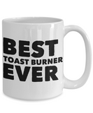 Best Toast Burner Shout Out Funny Coffee Mug! - GuysandGirlsGeneral