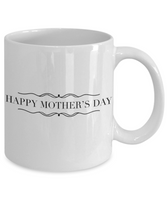 Mother's Day Coffee- Tea Mug Mom Wife Gift for Mothers Day