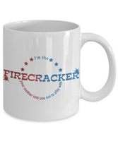 4th of July Sexy Naughty Black & White Coffee Mug - I'm The Firecracker Your Mother Told You Not To Play With Funny Sexy Naughty Coffee Mug - Josh Turner firecracker Coffee Mug - GuysandGirlsGeneral