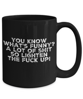 Adult Funny Saying Black Coffee Cup Lighten The F**K Up! - GuysandGirlsGeneral