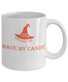 The Perfect Halloween White Coffee Mug! Witch Better Have My Candy! Funny Adult Coffee Mug, Halloween Witch, Funny Sayings