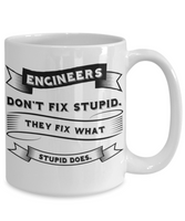 Engineers Don't Fix Stupid Funny Coffee Mug - GuysandGirlsGeneral