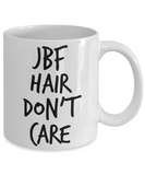 JBF Hair Don't Care- Funny Sexy Coffee Mug- Just Been F*cked Hair- Sarcastic- Fun Tank Ladies- JBF - Just Been F*cked