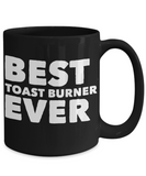 Best Toast Burner Shout Out Funny Black Coffee Mug! - GuysandGirlsGeneral