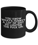 Adult Funny Saying Black Coffee Cup Lighten The F**K Up!