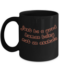 Be a Good Human Being Not an Asshole Funny Coffee Mug - GuysandGirlsGeneral