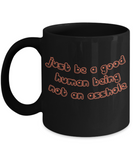 Be a Good Human Being Not an Asshole Funny Coffee Mug