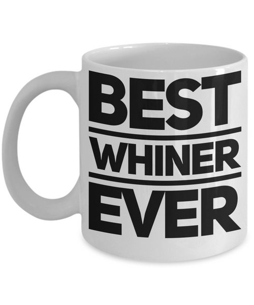 Best Whiner Ever Funny Coffee Mug!