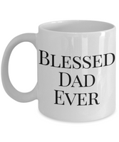 Blessed Dad Ever Coffee Mug- Father's Day Birthday New Dad Best Dad Ever Coffee Mug Gift for Dads - GuysandGirlsGeneral