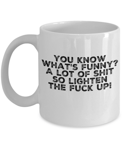 Adult Funny Saying Coffee Cup Lighten The F**K Up! - GuysandGirlsGeneral