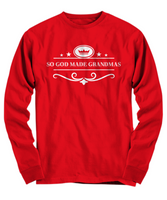 So God Made Grandmas- Christmas Sweatshirt & Long Sleeve Tee for Favorite Grandma!
