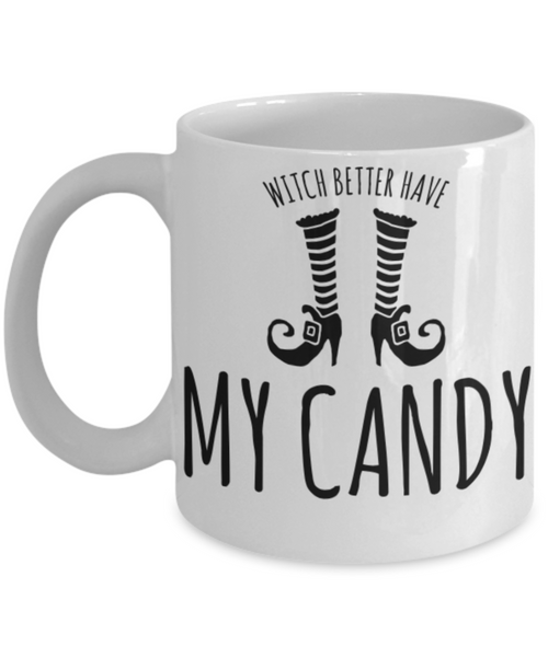 The Perfect Halloween Witch Coffee Mug! Witch Better Have My Candy! Funny Adult, Kids Coffee Mug, Halloween Witch, Funny