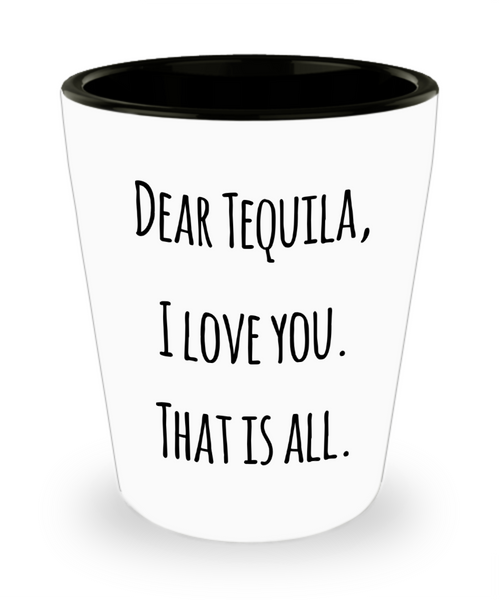 Dear Tequila Shout Out Funny Shot Glass!