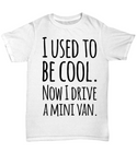 The Perfect Christmas Holiday Gift T-shirt for Your Funny Mini Van Dad Husband Spouse or Friend!