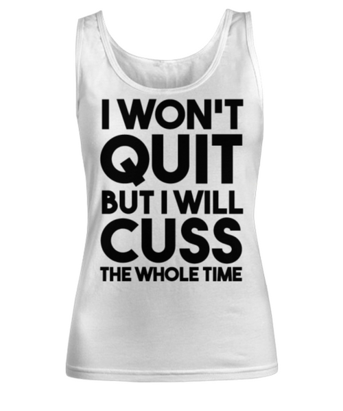 I Won't Quit But I Will Cuss The Whole Time Ladies Work Out Tank -Funny Work Out - Motivational Tank Top- Ladies Motivation Work Out Tank